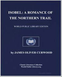 Isobel : A Romance of the Northern Trail by Curwood, James Oliver