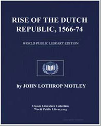 Rise of the Dutch Republic, 1566-74 by Motley, John Lothrop