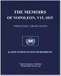 The Memoirs of Napoleon, Volume 15, 1815 by De Bourrienne, Louis Antoine Fauvelet