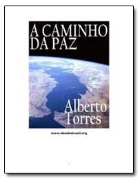 A Caminho Da Paz Alberto Torres by Torres, Alberto